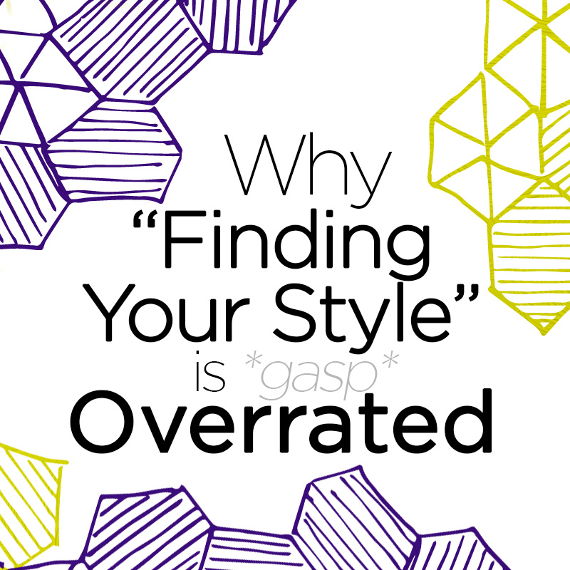 Why Finding Your Style is Overrated