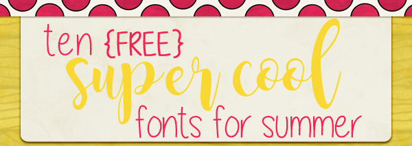Ten Super Cool Fonts for Summer